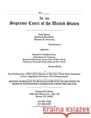 Motion to Us Supreme Court for a Stay of Order of Board of Elections in the City of New York in Petition for a Writ of Certiorari in Sloan Vs Szalkiew Samuel H Sloan   9784871873833
