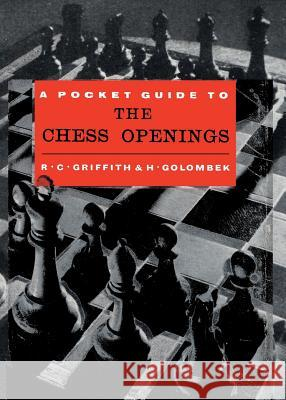 Pocket Guide to the Chess Openings R. C. Griffith Harry Golombek Sam Sloan 9784871875394 Ishi Press,Japan
