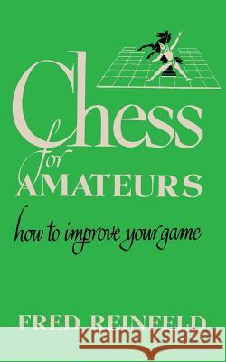 Chess for Amateurs How to Improve Your Game Fred Reinfeld Sam Sloan  9784871877398 Ishi Press,Japan