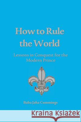 How to Rule the World: Lessons in Conquest for the Modern Prince Baba Jaha Cummings 9784902837988