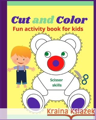 Cut and Color Scissor Skills: Fun activity book for childrens - Amazing coloring book for toddlers girls and boys all ages - Over 40 unique designs B D Andy Bradradrei 9785374733792