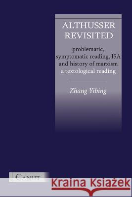 Althusser Revisited. Problematic, Symptomatic Reading, ISA and History of Marxism Yibing Zhang Cem Kizilcec 9786054923014