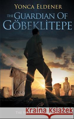 The Guardian of   Gobeklitepe Yonca Eldener 9786058376717