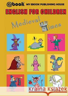 English for Children - Medieval Times My Ebook Publishin 9786068877631