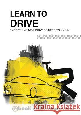 Learn to Drive - Everything New Drivers Need to Know My Ebook Publishing House   9786069830031