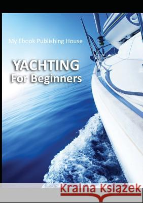 Yachting for Beginners My Ebook Publishin 9786069830543