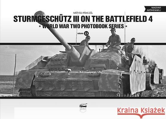 Sturmgeschtz III on the Battlefield. Volume 4 Matyas Panczel 9786155583025