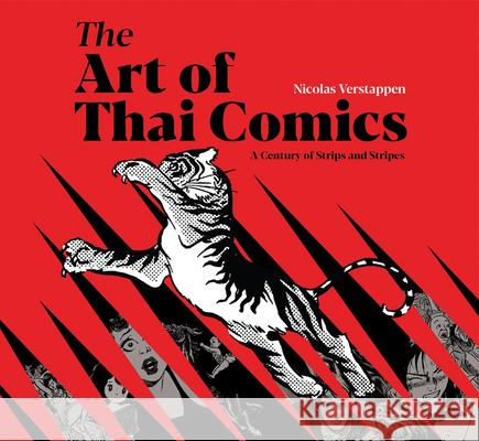 The Art of Thai Comics: A Century of Strips and Stripes Nicolas Verstappen 9786164510364