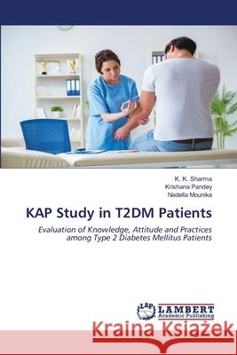 KAP Study in T2DM Patients : Evaluation of Knowledge, Attitude and Practices among Type 2 Diabetes Mellitus Patients Sharma, K. K.; Pandey, Krishana; Mounika, Nadella 9786202668569 LAP Lambert Academic Publishing