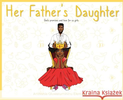 Her Father's Daughter: God's Promises and Love for Us Girls Anthonia Oluwatumininu Elemoso 9787264721032