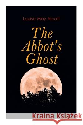 The Abbot's Ghost: Gothic Christmas Tale Louisa May Alcott 9788027307005