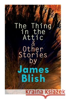 The Thing in the Attic & Other Stories by James Blish: To Pay the Piper, One-Shot James Blish Paul Orban Van Dongen 9788027309085