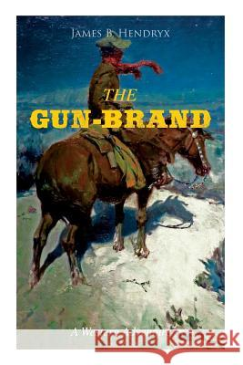 THE GUN-BRAND (A Western Adventure) James B. Hendryx 9788027331970