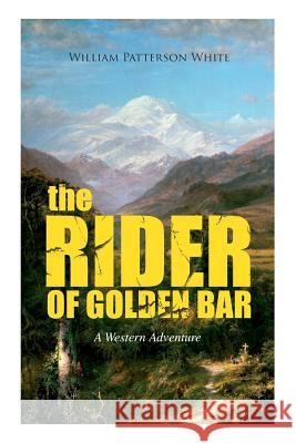 THE RIDER OF GOLDEN BAR (A Western Adventure) William Patterson White 9788027331987