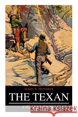 THE TEXAN (A Western Adventure) James B. Hendryx 9788027332007