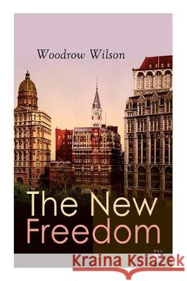 The New Freedom: The Old Order Changeth: Freemen Need No Guardians Woodrow Wilson 9788027334346