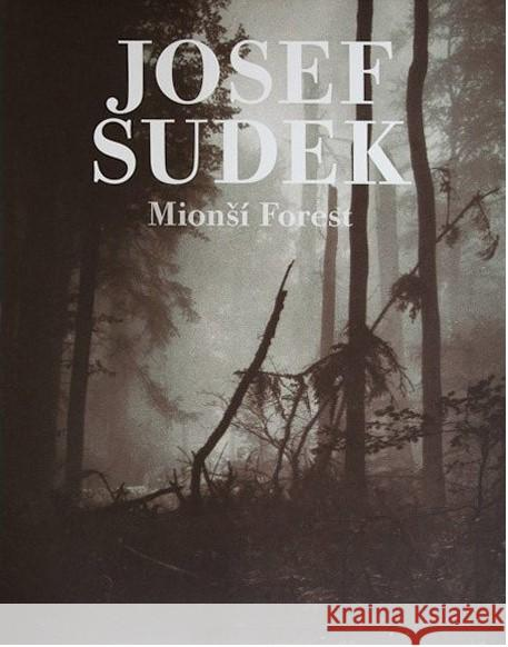 Josef Sudek: Ancient Forest of the Beskids Josef Sudek 9788072153442
