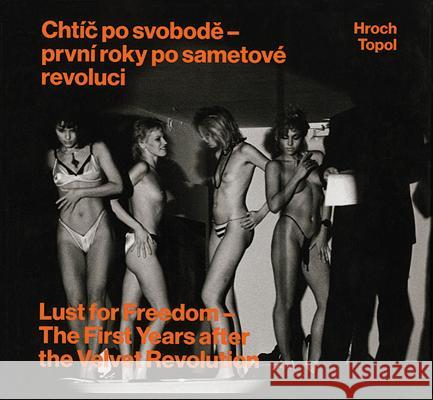 Pavel Hroch: Lust for Freedom: The First Years After the Velvet Revolution Jáchym Topol 9788074371431