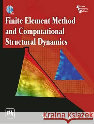 Finite Element Method and Computational Structural Dynamics  Shrikhande, Manish 9788120349957