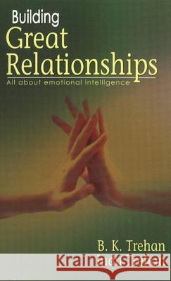 Building Great Relationships All About Emotional Intelligence Trehan, B. K.|||Trehan, Indu 9788120749238