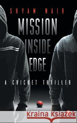 Mission Inside Edge: A Cricket Thriller Nair, Shyam 9788129124821