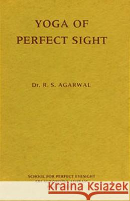 Yoga of Perfect Sight R. S. Agarwal Dr R. S. Agarwal 9788170582090