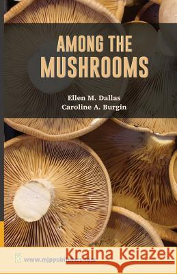 Among the Mushrooms: A Guide for Beginners Ellen M. Dallas Caroline a. Burgin 9788180942037