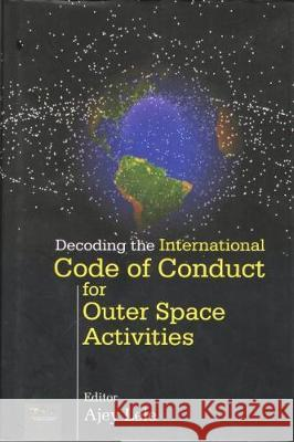 Decoding the International Code of Conduct for Outer Space Activities  Lele, Ajey 9788182747005