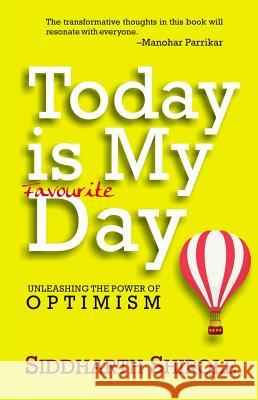 Today Is My Favourite Day: Unleashing the Power of Optimism Siddharth Shirole 9788183284905