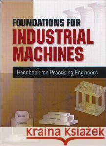 Foundations for Industrial Machines: Handbook for Practising Engineers KG Bhatia   9788190603201