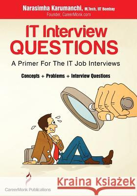 It Interview Questions: A Primer for the It Job Interviews (Concepts, Problems and Interview Questions) Narasimha Karumanchi 9788192107585