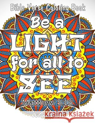 Bible Verse Coloring Book - Be A Light For All To See: 50 Adult Coloring Inspirational Quotes - A Bible Quotes Coloring Books For Adults Relaxation Amber Forrest 9788194512929