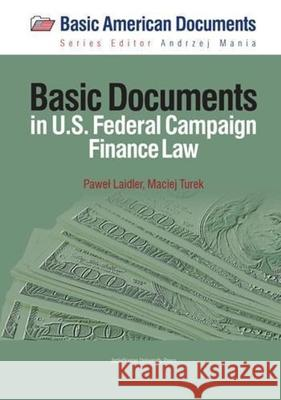 Basic Documents in Federal Campaign Finance Law Maciej Turek Pawel Laidler 9788323340447