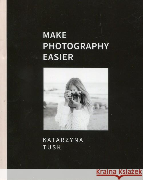 Make photography easier Tusk Katarzyna 9788328707238 Muza