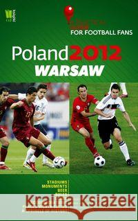 Poland 2012 Warsaw A Practical Guide for Football Fans  9788377781050