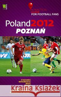 Poland 2012 Poznań A Practical Guide for Football Fans  9788377781098