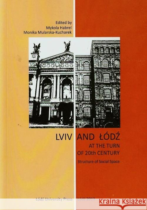 Lviv and Łódź at the Turn of 20th Century Habrel Mykola Mularska-Kucharek Monika 9788379690282