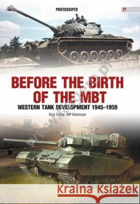 Before the Brith of the Mbt: Western Tank Development 1945-1959 Dick Taylor M. P. Robinson 9788395157585 Kagero