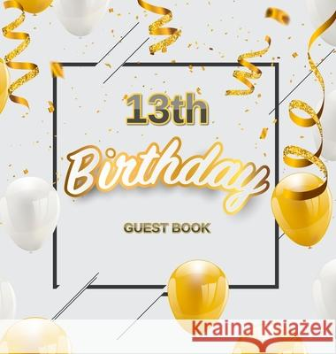13th Birthday Guest Book: Cute Gold White Balloons and Confetti Theme, Best Wishes from Family and Friends to Write in, Guests Sign in for Party Birthday Guest Books O 9788395820731
