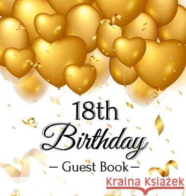 18th Birthday Guest Book: Gold Balloons Hearts Confetti Ribbons Theme, Best Wishes from Family and Friends to Write in, Guests Sign in for Party Birthday Guest Books O 9788395820762