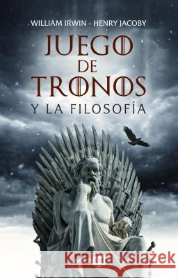 Juego de Tronos y La Filosofia William Irwin Henry Jacoby 9788416867929