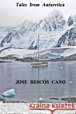 Tales from Antarctica: A Journey in the Spirit of Sydney Jose Bescos Cano Nadia Chloe Rose Coral Fresneda Contri 9788461743650