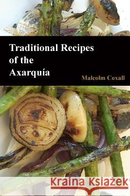 Traditional Recipes of the Axarquia MR Malcolm Coxall 9788494085369