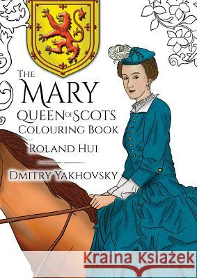 The Mary, Queen of Scots Colouring Book Roland Hui Dmitry Yakhovsky  9788494649875