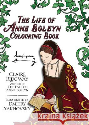 The Life of Anne Boleyn Colouring Book Claire Ridgway Dmitry Yakhovsky 9788494853937