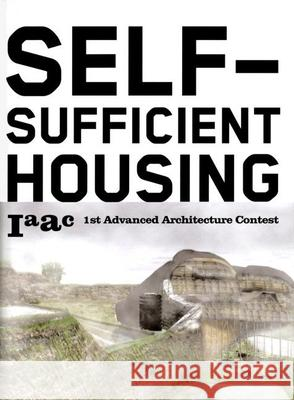 Self-Sufficient Housing: 1st Advanced Architecture Contest Iaac 9788496540439