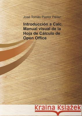 Introduccin a Calc. Manual Visual de la Hoja de Clculo de Open Office Jos' P'Re 9788499163826
