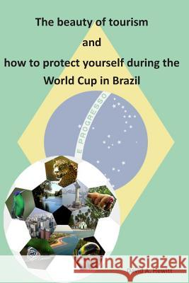 The Beauty of Tourism and How to Protect Yourself During the World Cup in Brazil David a. Hewitt 9788591615414