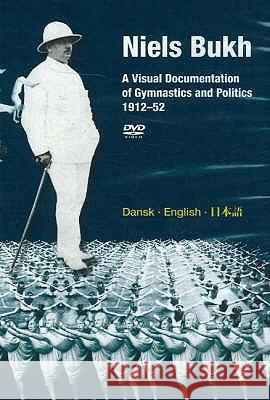Niels Bukh DVD : A Visual Documentation of Gymnastics & Politics, 1912-52  9788763506045
