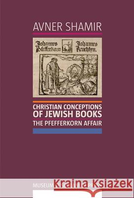 Christian Conceptions of Jewish Books: The Pfefferkorn Affair Avner, Ph. D. Shamir 9788763507721 MUSEUM TUSCULANUM PRESS